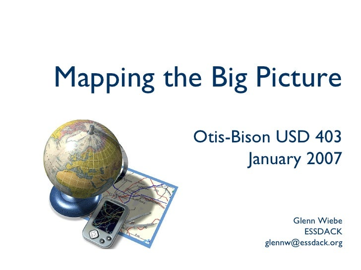 Mapping the Big Picture Otis-Bison USD 403 January 2007 Glenn Wiebe ESSDACK [email_address]