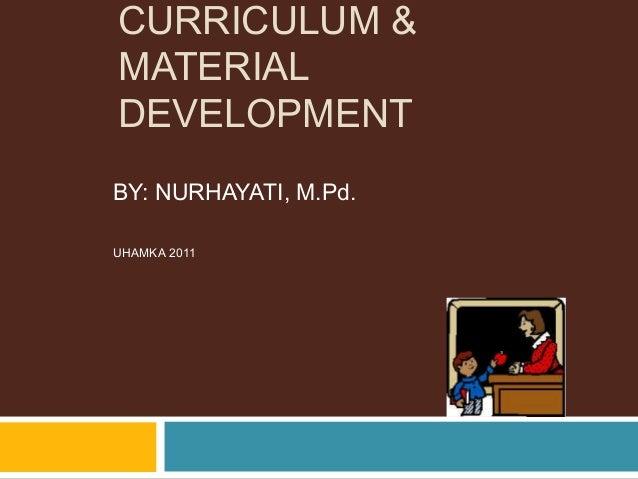 CURRICULUM &MATERIALDEVELOPMENTBY: NURHAYATI, M.Pd.UHAMKA 2011