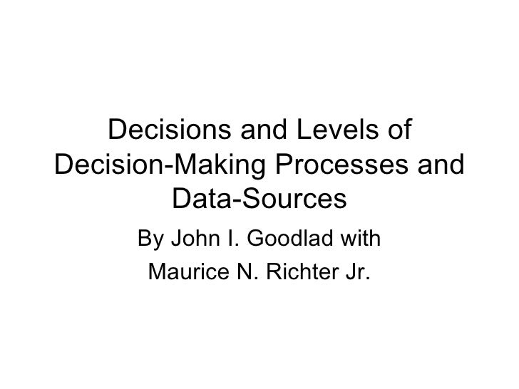 Decisions and Levels of Decision-Making Processes and Data-Sources By John I. Goodlad with Maurice N. Richter Jr.