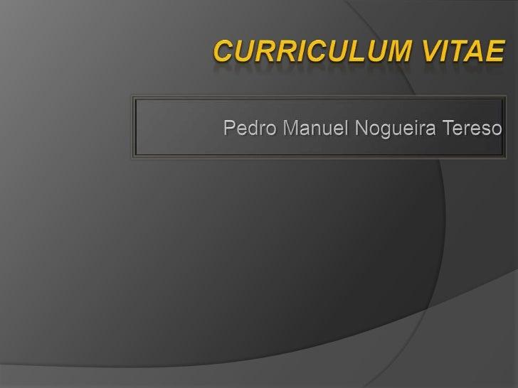 Nome• Pedro Manuel Nogueira TeresoData de Nascimento  Estado Civil• 4 de Dezembro de 1976  CasadoNaturalidade  Residência•...