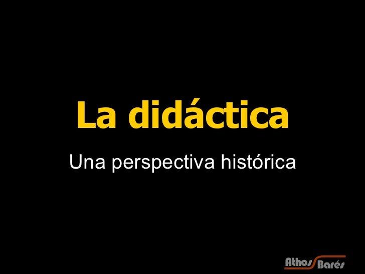 <ul><li>Una perspectiva histórica </li></ul>La didáctica