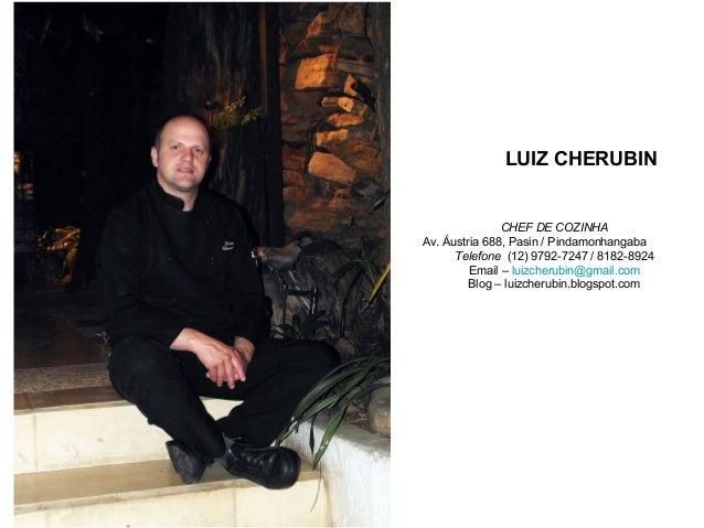LUIZ CHERUBIN               CHEF DE COZINHAAv. Áustria 688, Pasin / Pindamonhangaba      Telefone (12) 9792-7247 / 8182-89...