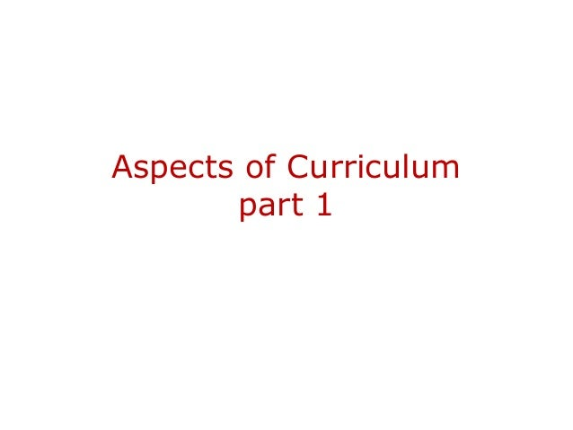 Aspects of Curriculum       part 1