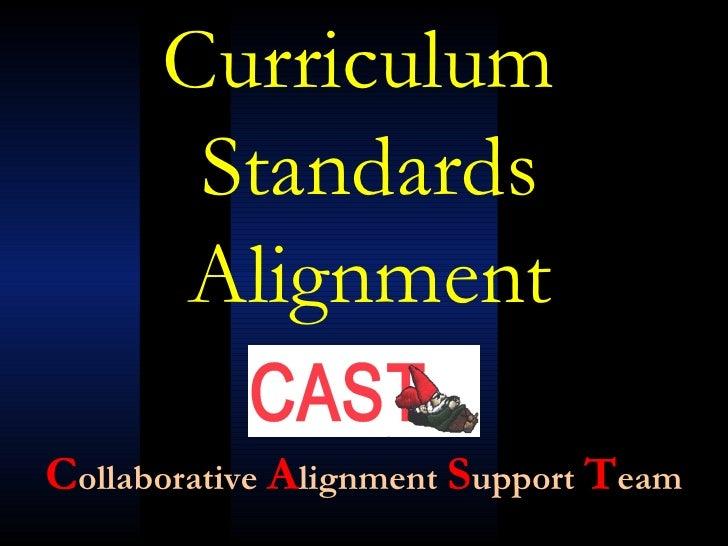 C ollaborative   A lignment   S upport   T eam Curriculum  Standards Alignment