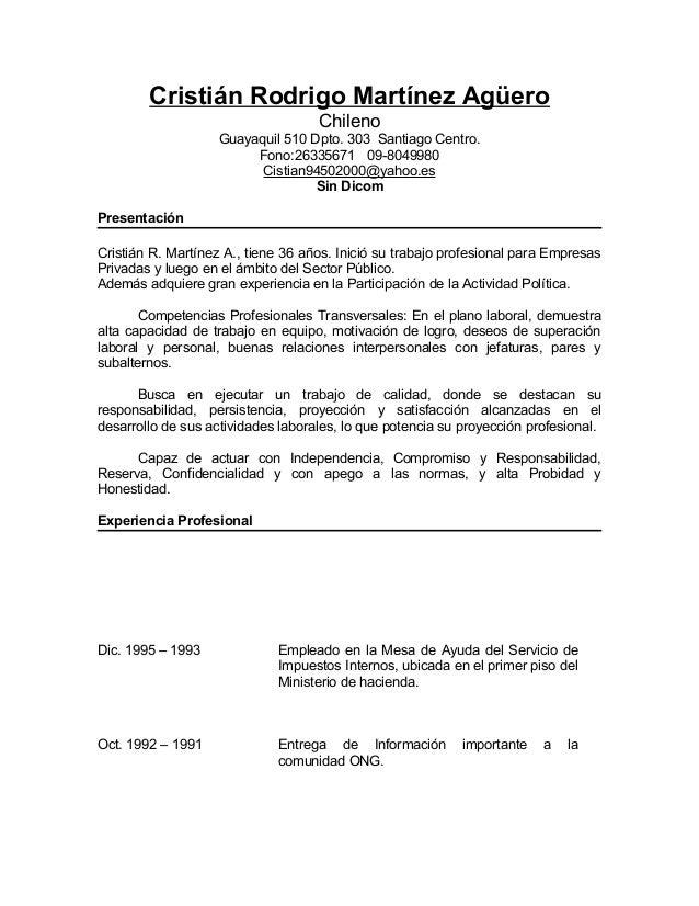 Cristián Rodrigo Martínez Agüero Chileno Guayaquil 510 Dpto. 303 Santiago Centro. Fono:26335671 09-8049980 Cistian94502000...