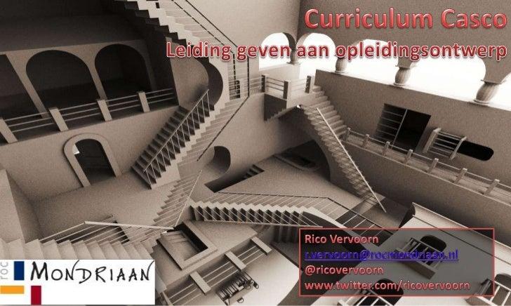 Curriculum Casco<br />Leiding geven aan opleidingsontwerp<br />Rico Vervoorn<br />r.vervoorn@rocmondriaan.nl<br />@ricover...