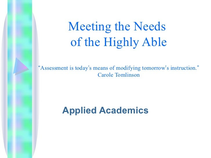 """Meeting the Needs  of the Highly Able """" Assessment is today ' s means of modifying tomorrow ' s instruction. """" Carole Toml..."""