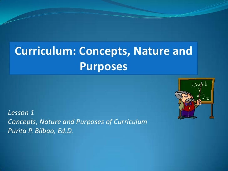 Curriculum: Concepts, Nature and        Purposes<br />Lesson 1<br />Concepts, Nature and Purposes of Curriculum<br />Purit...