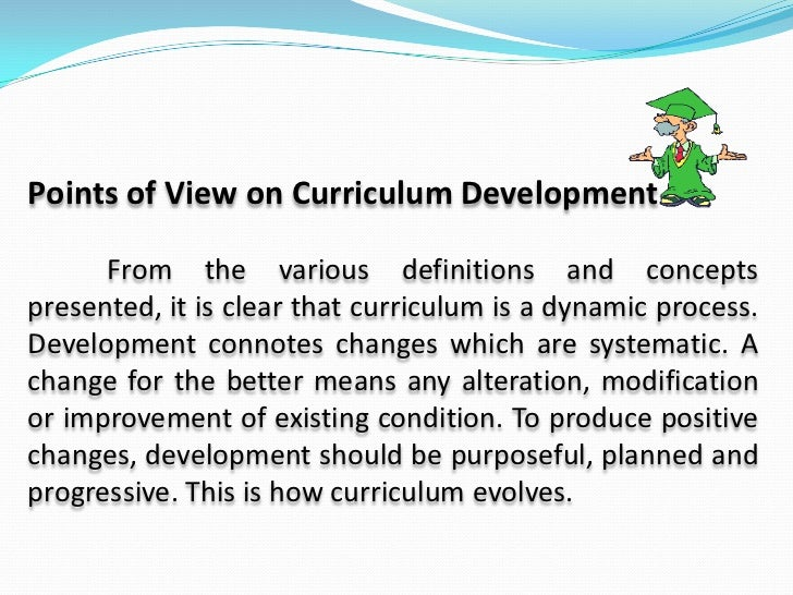 curriculum points of view In this chapter we take a focused look at curriculum and pedagogy in an important sense, pedagogy is the overarching concept it refers broadly to the deliberate process of cultivating development within a given culture and society from this point of view, pedagogy has three basic components: (1) curriculum,.