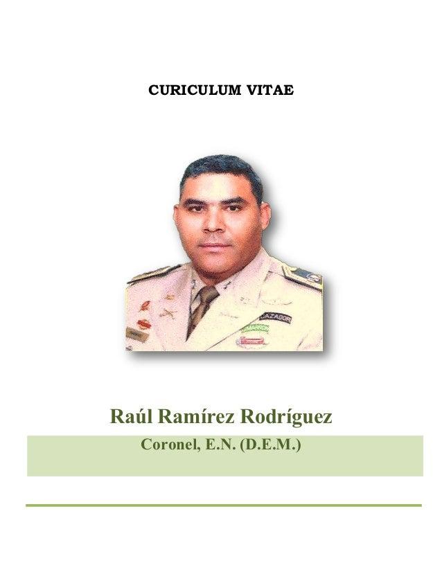 CURICULUM VITAE Raúl Ramírez Rodríguez Coronel, E.N. (D.E.M.)