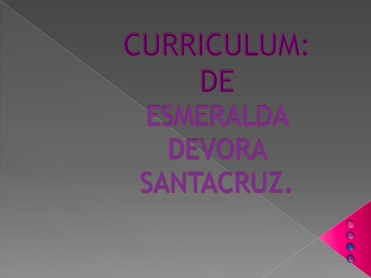 CURRICULUM: DE ESMERALDA DEVORA SANTACRUZ.<br />