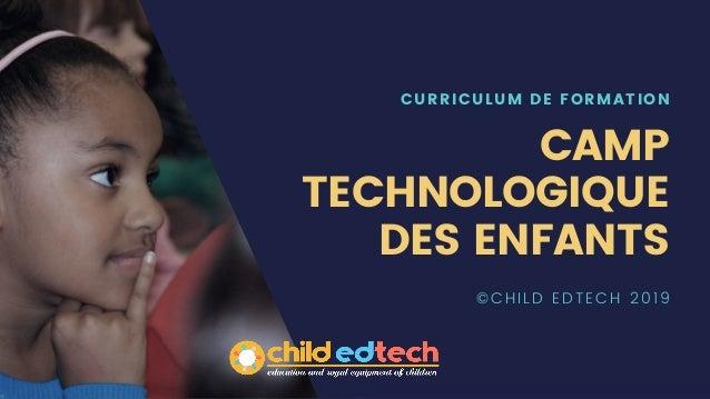 CURRICULUM DE FORMATION CAMP TECHNOLOGIQUE DES ENFANTS ©CHILD EDTECH 2019