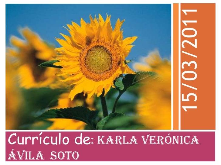 Currículo de: KARLA VERÓNICA  ÁVILA  SOTO<br />15/03/2011<br />