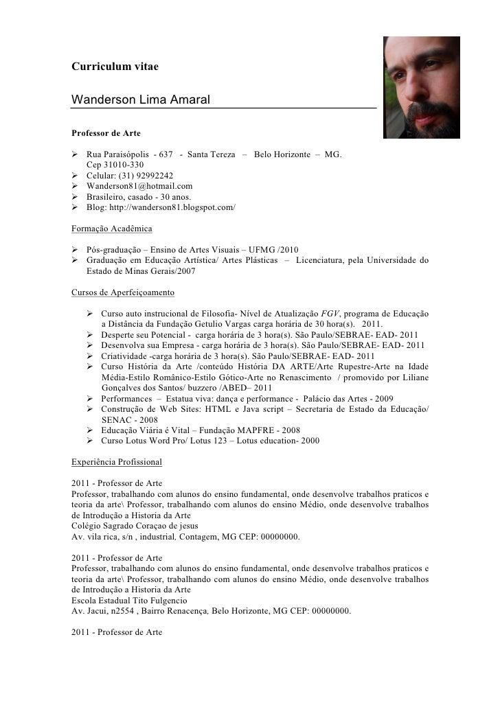 Curriculum vitaeWanderson Lima AmaralProfessor de Arte    Rua Paraisópolis - 637 - Santa Tereza – Belo Horizonte – MG.    ...