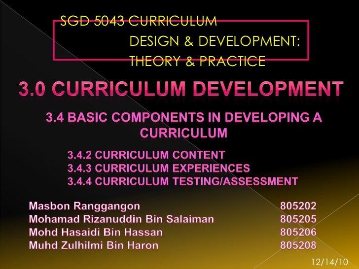 SGD 5043 CURRICULUM         DESIGN & DEVELOPMENT:         THEORY & PRACTICE                                 12/14/10