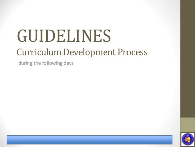 GUIDELINESduring the following daysCurriculum Development Process
