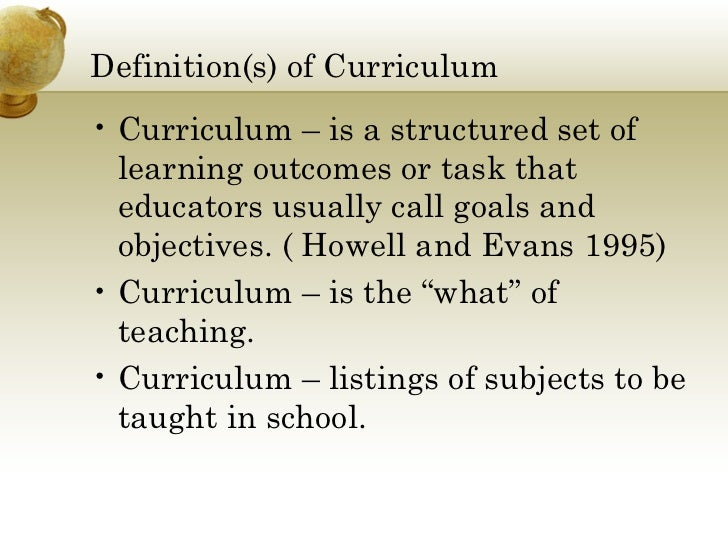 definition of curriculum doc Definition of curriculum development curriculum development is defined as the process of selecting, organizing, executing and evaluating the learning experiences on the basis of the needs, abilities, and interest of learners, and on the basis of the nature of the.