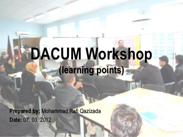 DACUM Workshop                  (learning points)Prepared by: Mohammad Rafi QazizadaDate: 07. 03. 2012