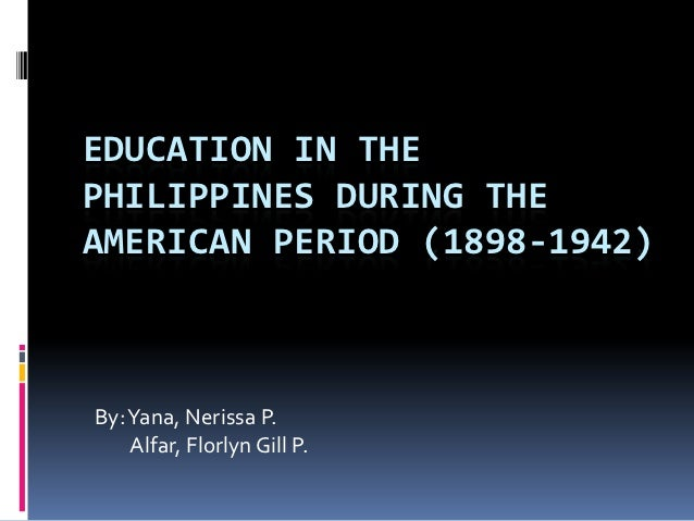 EDUCATION IN THEPHILIPPINES DURING THEAMERICAN PERIOD (1898-1942)By: Yana, Nerissa P.    Alfar, Florlyn Gill P.