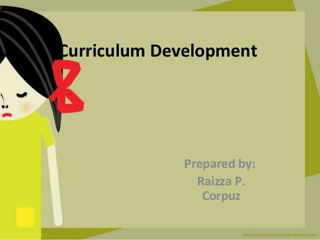 Curriculum DevelopmentPrepared by:Raizza P.Corpuz