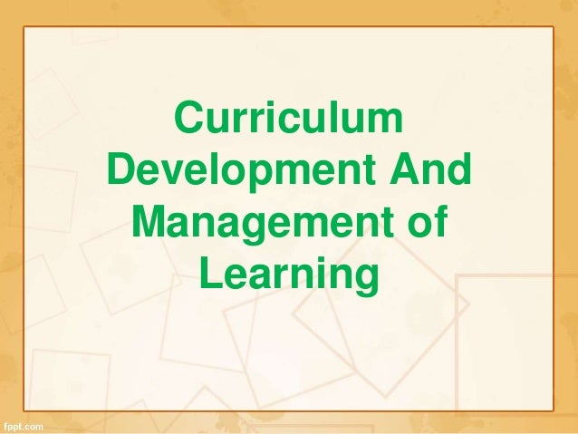 Curriculum  Development And  Management of  Learning