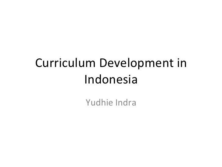 Curriculum Development in Indonesia Yudhie Indra