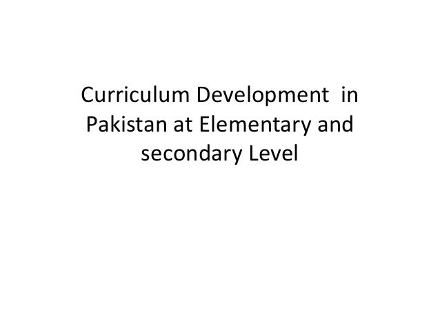 curriculum development in pakistan at elementary and secondary
