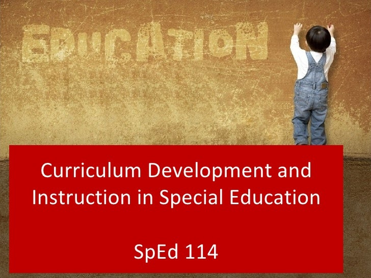 Curriculum Development andInstruction in Special Education           SpEd 114