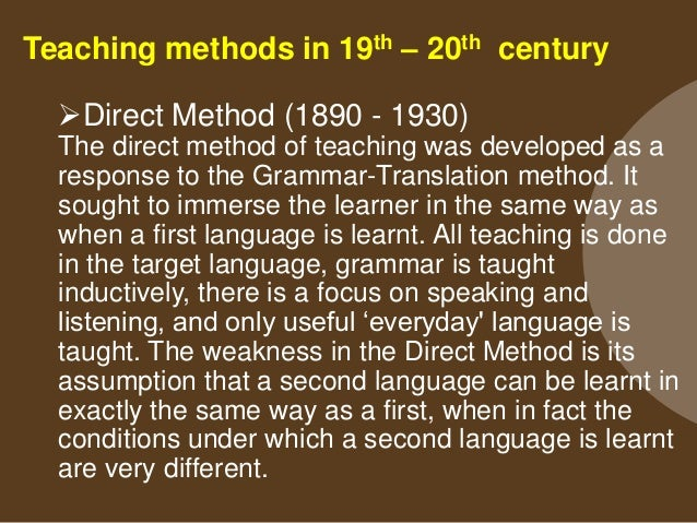 Teaching methods in 19th – 20th century Direct Method (1890 - 1930) Example The teacher explains new vocabulary using rea...