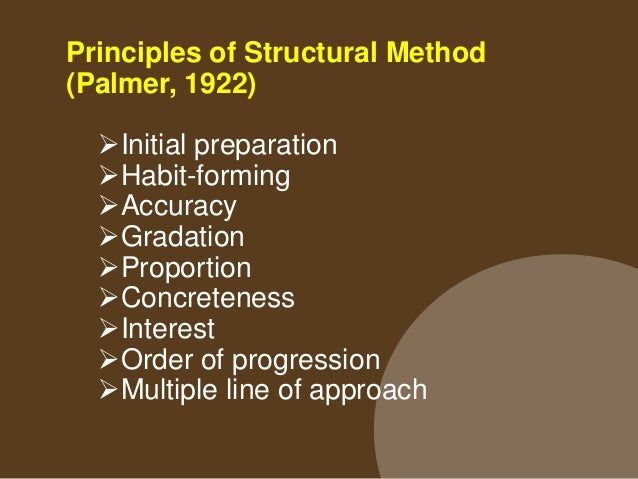 Principles of Structural Method (Palmer, 1922) Initial preparation- orienting the students towards language learning. Ha...