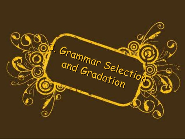 Suggested principles for developing grammatical syllabus Simplicity & Centrality Frequency Learnability