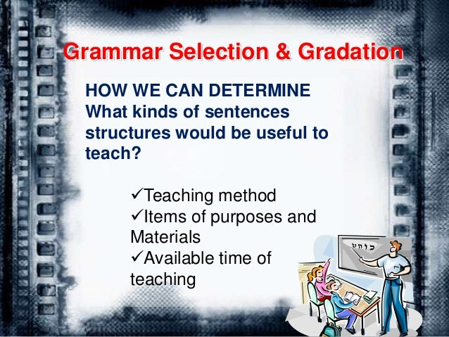Suggested principles for developing grammatical syllabus Frequency: frequency of occurrence in conversational language( n...