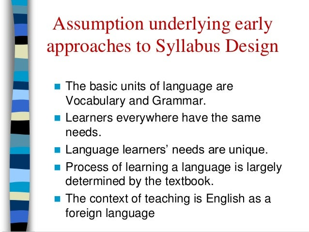 3. Learner's needs are identified exclusively in terms of language needs   Teaching English is to teach English    Not t...