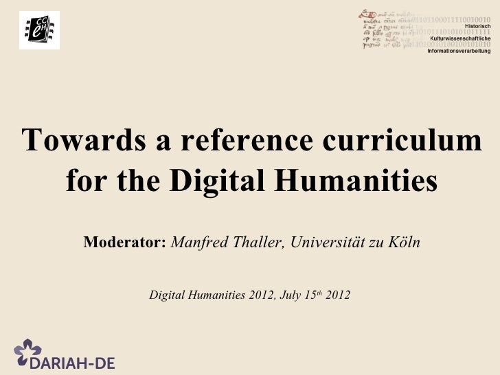Towards a reference curriculum  for the Digital Humanities    Moderator: Manfred Thaller, Universität zu Köln             ...