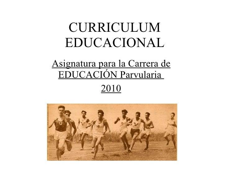 CURRICULUM EDUCACIONAL Asignatura para la Carrera de EDUCACIÓN Parvularia  2010