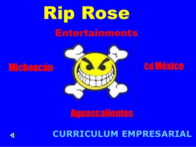 Cd México  Rip Rose  Entertainments  Aguascalientes  Michoacán  CURRICULUM EMPRESARIAL