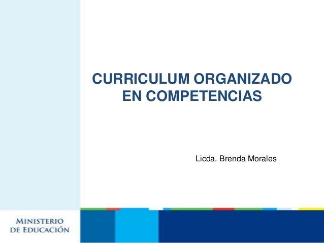 CURRICULUM ORGANIZADO   EN COMPETENCIAS          Licda. Brenda Morales