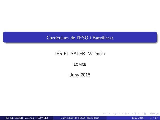 Curr´ıculum de l'ESO i Batxillerat IES EL SALER, Val`encia LOMCE Juny 2015 IES EL SALER, Val`encia (LOMCE) Curr´ıculum de ...