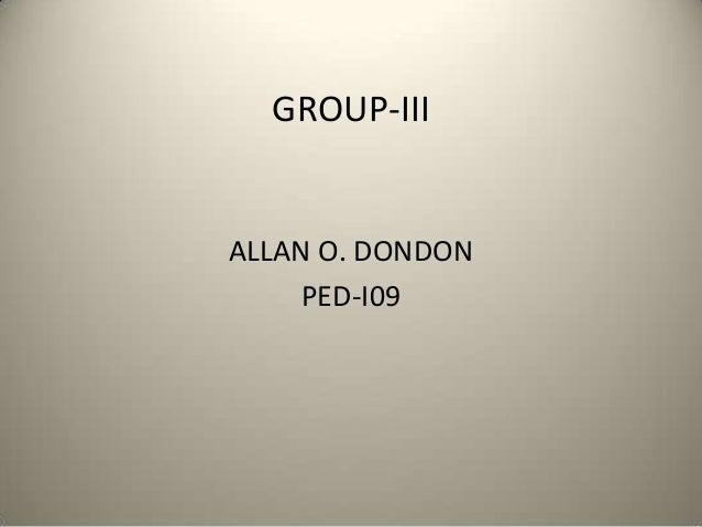 GROUP-III  ALLAN O. DONDON PED-I09