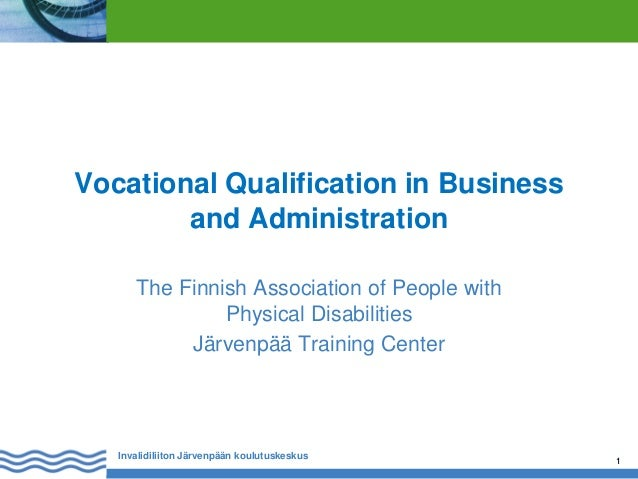 Vocational Qualification in Business and Administration The Finnish Association of People with Physical Disabilities Järve...