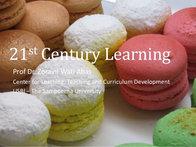 21st Century Learning  Prof Dr. Zoraini Wati Abas  Center for Learning, Teaching and Curriculum Development  USBI – The Sa...
