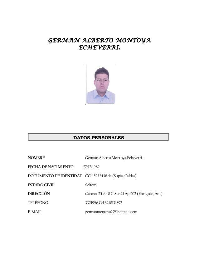 GERMAN ALBERTO MONTOYAECHEVERRI.NOMBRE Germán Alberto Montoya Echeverri.FECHA DE NACIMIENTO 27/12/1982DOCUMENTO DE IDENTID...