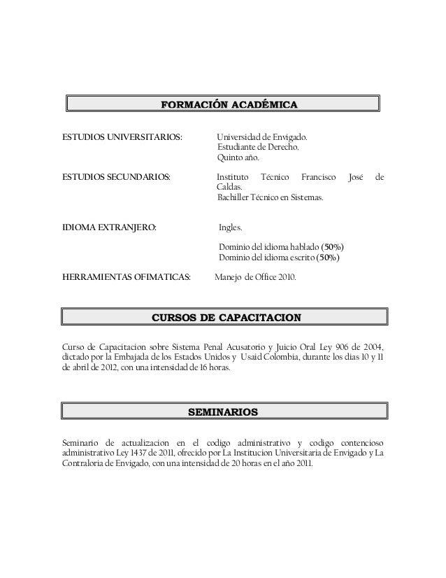 ESTUDIOS UNIVERSITARIOS: Universidad de Envigado.Estudiante de Derecho.Quinto año.ESTUDIOS SECUNDARIOS: Instituto Técnico ...