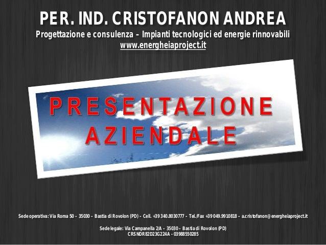 PER. IND. CRISTOFANON ANDREA  Progettazione e consulenza – Impianti tecnologici ed energie rinnovabili www.energheiaprojec...