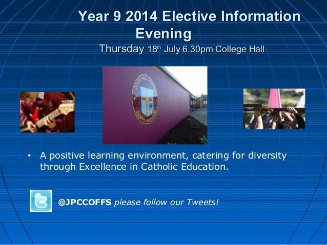 Year 9 2014 Elective InformationYear 9 2014 Elective Information EveningEvening ThursdayThursday 1818thth July 6.30pm Coll...