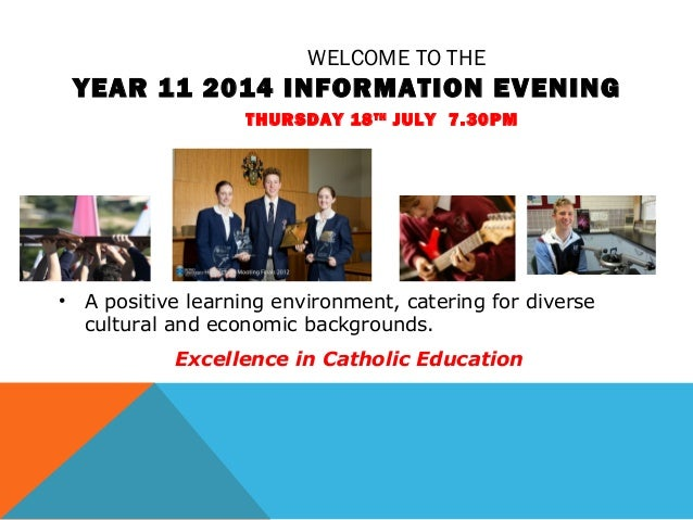 WELCOME TO THE YEAR 11 2014 INFORMATION EVENING THURSDAY 18TH JULY 7.30PM • A positive learning environment, catering for ...