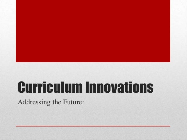 Curriculum Innovations Addressing the Future: