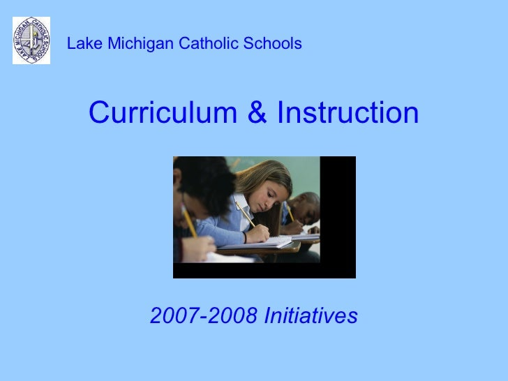 Curriculum & Instruction <ul><li>2007-2008 Initiatives </li></ul>Lake Michigan Catholic Schools