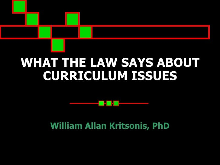 WHAT THE LAW SAYS ABOUT CURRICULUM ISSUES William Allan Kritsonis, PhD