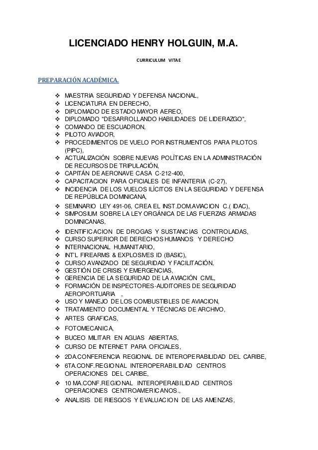 LICENCIADO HENRY HOLGUIN, M.A. CURRICULUM VITAE PREPARACIÓN ACADÉMICA.  MAESTRIA SEGURIDAD Y DEFENSA NACIONAL,  LICENCIA...
